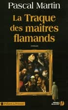La Traque des maîtres flamands ebook by Pascal MARTIN