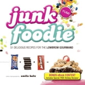 Junk Foodie - Special eBook Edition: 51 Delicious Recipes for the Lowbrow Gourmand ebook by Emilie Baltz