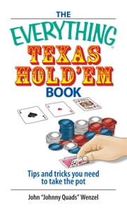 The Everything Texas Hold 'Em Book: Tips And Tricks You Need to Take the Pot ebook by John Wenzel