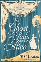 The Ghost and Lady Alice - Regency Royal 9 ebook by