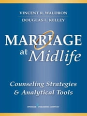 Marriage at Midlife: Counseling Strategies and Analytical Tools ebook by Waldron, Vincent R., Dr., PhD