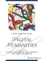 A New Companion to Digital Humanities ebook by Susan Schreibman, Ray Siemens, John Unsworth