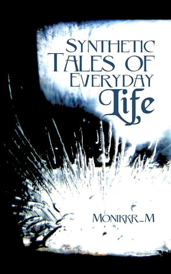 Synthetic Tales of Everyday Life ebook by Monikkr_M
