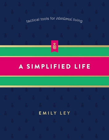 A Simplified Life - Tactical Tools for Intentional Living ebook by Emily Ley