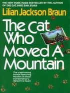 The Cat Who Moved a Mountain ebook by Lilian Jackson Braun