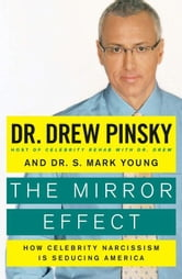 The Mirror Effect - How Celebrity Narcissism Is Seducing America ebook by Drew Pinsky,Dr. S. Mark Young