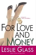 For Love and Money - A Novel of Stocks and Robbers ebook by Leslie Glass