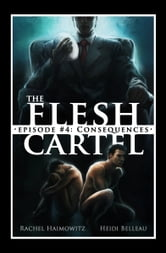 The Flesh Cartel #4: Consequences ebook by Rachel Haimowitz,Heidi Belleau