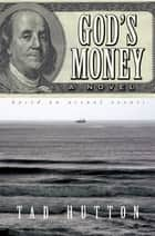 God's Money: A novel based on actual events ebook by Tad Hutton