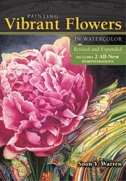Painting Vibrant Flowers in Watercolor - Revised & Expanded ebook by Soon Y. Warren