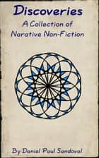 Discoveries: A Collection of Narrative Non-Fiction ebook by Daniel Sandoval