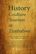 Zimbabwe History, Culture and Tourism - Information on Zimbabwe ebook by Sampson Jerry