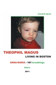 THEOPHIL MAGUS LIVING IN BOSTON - Anna-Maria 101 breathings ebook by Leonard Oprea
