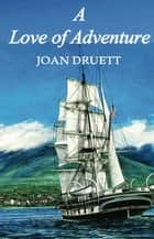 A Love of Adventure ebook by JOAN DRUETT
