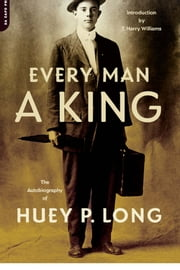 Every Man A King - The Autobiography Of Huey P. Long ebook by Huey P. Long