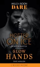 Hotter On Ice / Slow Hands: Hotter on Ice / Slow Hands (Mills & Boon Dare) ebook by Rebecca Hunter, Faye Avalon