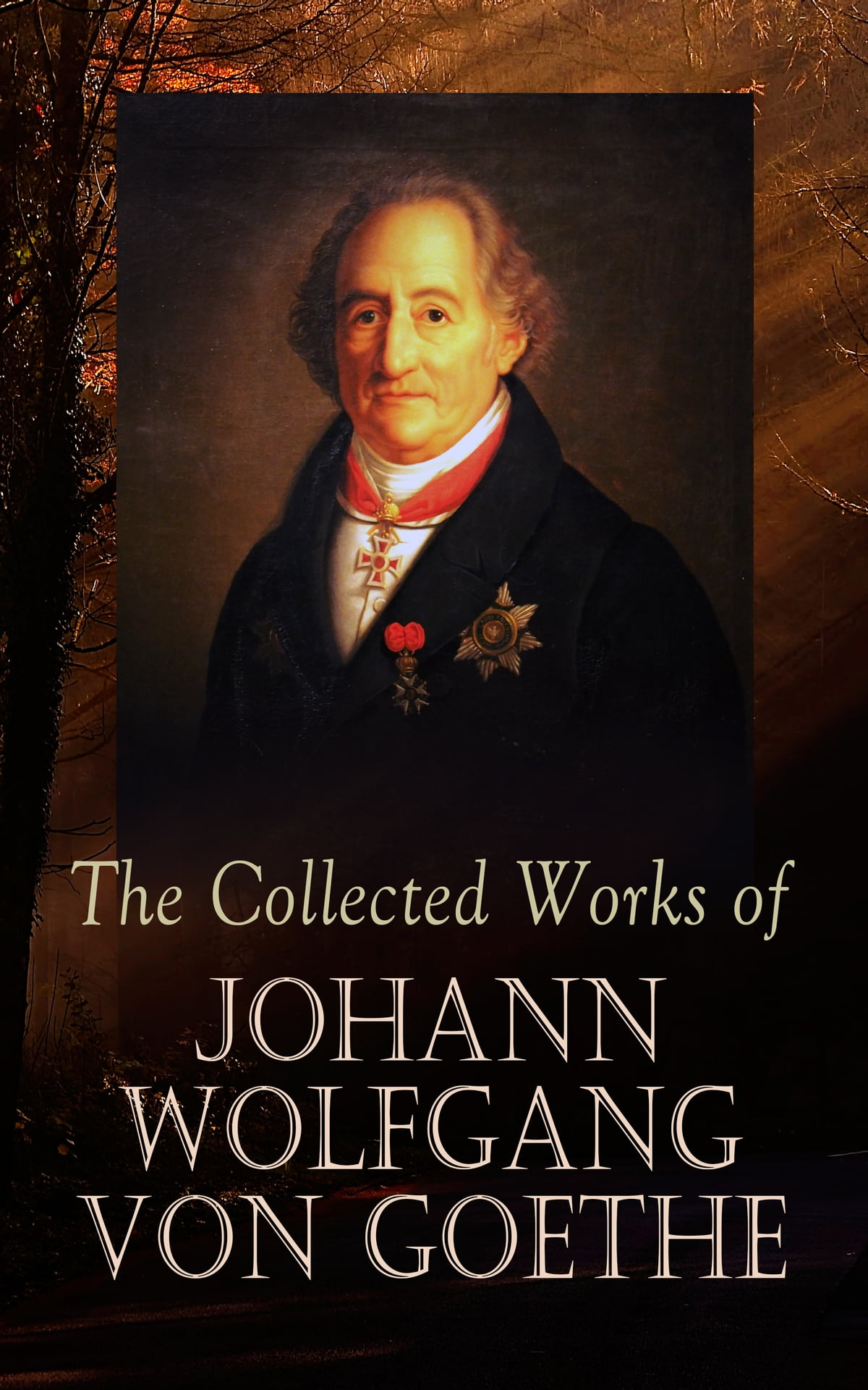 The Collected Works Of Johann Wolfgang Von Goethe Ebooks By Johann Wolfgang Von Goethe Rakuten Kobo