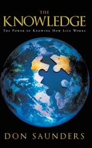 The Knowledge - The Power of Knowing How Life Works ebook by Don Saunders