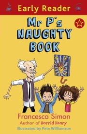 Mr P's Naughty Book (Early Reader) ebook by Francesca Simon,Pete Williamson