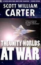 The Unity Worlds at War ebook by Scott William Carter