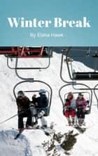 Winter Break ebook by Elsha Hawk