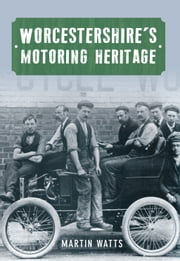 Worcestershire's Motoring Heritage ebook by Martin Watts
