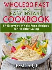 Whole30 Fast And Easy Instant Cookbook: 54 Everyday Whole Food Recipes for Healthy Living
