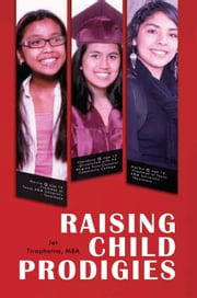 Raising Child Prodigies ebook by Jet Tiraphatna