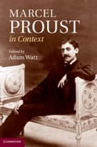 Marcel Proust in Context ebook by Adam Watt