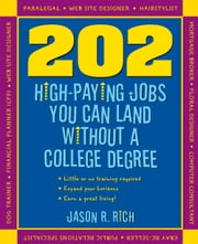 202 High Paying Jobs You Can Land Without a College Degree ebook by Jason R. Rich