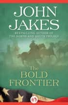 The Bold Frontier ebook by John Jakes