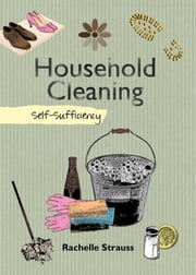 Household Cleaning - Self-Sufficiency ebook by Rachelle Strauss