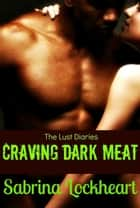 Craving Dark Meat ebook by Sabrina Lockheart