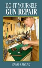 Do-It-Yourself Gun Repair ebook by Edward A. Matunas