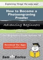 How to Become a Photoengraving Proofer ebook by Emeline Redden