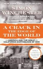 A Crack in the Edge of the World - America and the Great California Earthquake of 1906 eBook by Simon Winchester