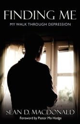 Finding Me: My Walk Through Depression ebook by Sean MacDonald