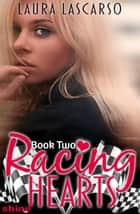 Racing Hearts: Book Two ebook by Laura Lascarso