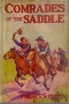 Comrades of the Saddle ebook by Frank V. Webster