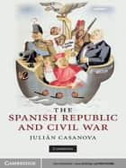 The Spanish Republic and Civil War ebook by Professor Julián Casanova