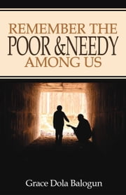 Remember The Poor & Needy Among Us ebook by Grace Dola Balogun