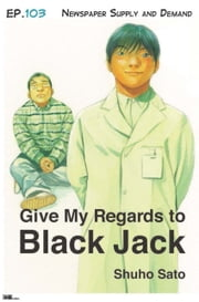 Give My Regards to Black Jack - Ep.103 Newspaper Supply and Demand (English version) ebook by Shuho Sato