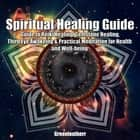 Spiritual Healing Guide - Guide to Reiki Healing, Gemstone Healing, Third Eye Awakeing & Practical Meditation for Health and Well-being audiobook by Greenleatherr