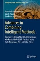 Advances in Combining Intelligent Methods - Postproceedings of the 5th International Workshop CIMA-2015, Vietri sul Mare, Italy, November 2015 (at ICTAI 2015) ebook by Ioannis Hatzilygeroudis, Vasile Palade, Jim Prentzas