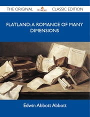 Flatland: a romance of many dimensions - The Original Classic Edition ebook by Abbott Edwin