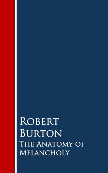 The Anatomy of Melancholy ebook by Robert Burton