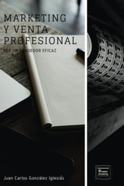 Marketing y Venta Profesional ebook by Juan Carlos González Iglesias
