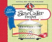 Our Favorite Slow-Cooker Recipes Cookbook - Serve Up Meals That Are Piping Hot, Delicious and Ready When You Are...And Your Slow Cooker Does All the Work! ebook by Gooseberry Patch