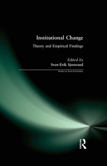 Institutional Change: Theory and Empirical Findings - Theory and Empirical Findings ebook by Sven-Erik Sjostrand