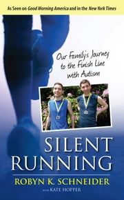 Silent Running - Our Family's Journey to the Finish Line with Autism ebook by Robyn K. Schneider,Kate Hopper